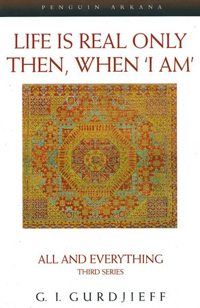 Life is Real Only Then, When 'I Am' by G. I. Gurdjieff
