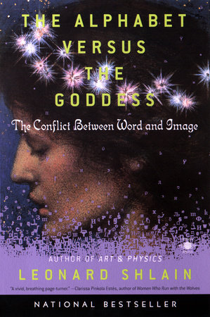 The Alphabet Versus the Goddess by Leonard Shlain