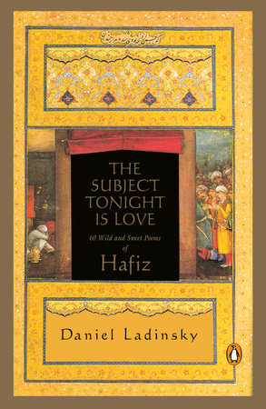 The Subject Tonight Is Love by Hafiz