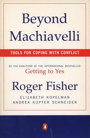 Beyond Machiavelli by Roger Fisher, Elizabeth Kopelman and Andrea Kupfer Schneider