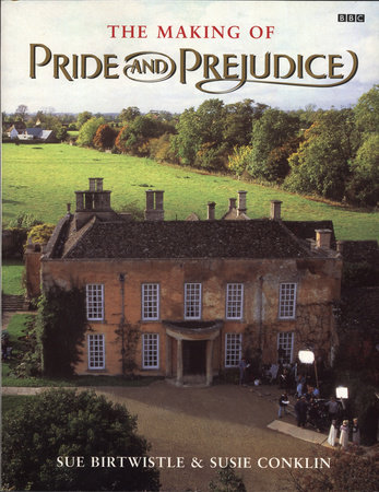 The Making of Pride and Prejudice by Susie Conklin and Sue Birtwistle