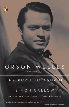 Orson Welles, Volume 1: The Road to Xanadu by Simon Callow