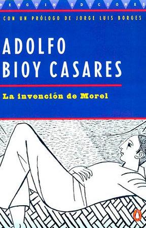 La Invencion De Morel by Adolfo Bioy Casares