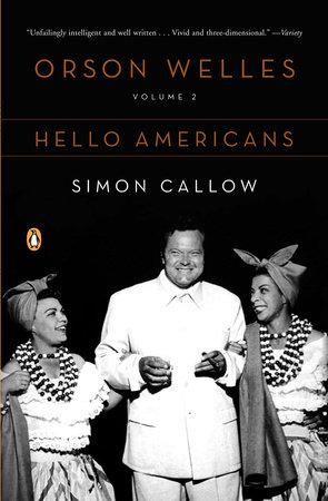 Orson Welles, Volume 2: Hello Americans by Simon Callow