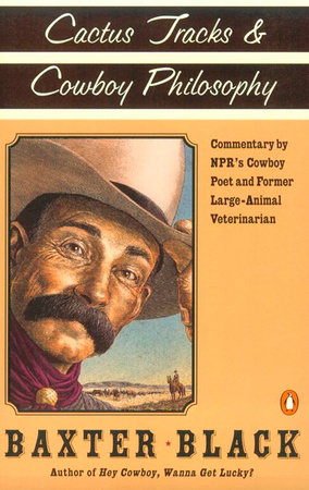 Cactus Tracks and Cowboy Philosophy by Baxter F. Black