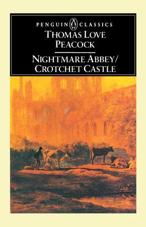 Nightmare Abbey; Crotchet Castle by Thomas Love Peacock