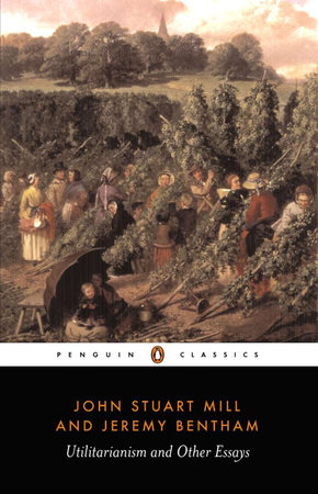 Utilitarianism and Other Essays by John Stuart Mill and Jeremy Bentham