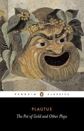 The Pot of Gold and Other Plays by Plautus