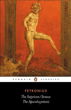 The Satyricon/Seneca, The Apocolocyntosis by Petronius and Seneca