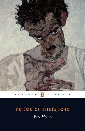 Ecce Homo By Friedrich Nietzsche 9780140445152 Penguinrandomhousecom Books
