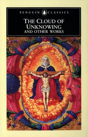 The Cloud of Unknowing and Other Works by Anonymous