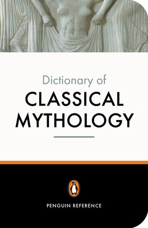 The Penguin Dictionary of Classical Mythology by Pierre Grimal