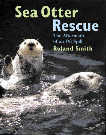 Sea Otter Rescue by Roland Smith