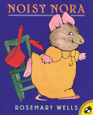 Noisy Nora by Rosemary Wells
