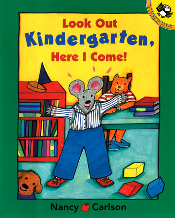 Look Out Kindergarten, Here I Come by Nancy Carlson