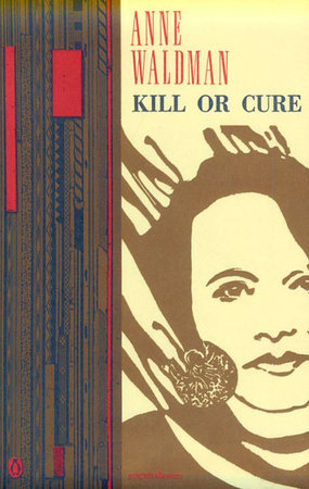 Kill or Cure by Anne Waldman