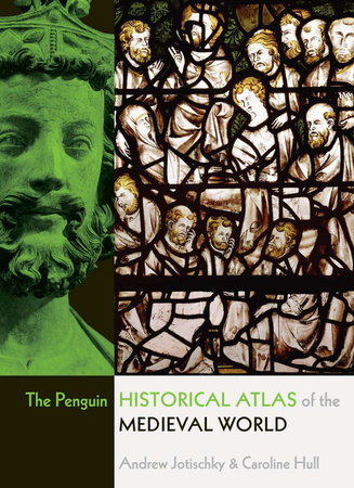 The Penguin Historical Atlas of the Medieval World by Andrew Jotischky and Caroline Hull