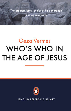 Who's Who in the Age of Jesus by Geza Vermes