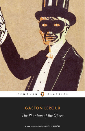 The Phantom of the Opera by Gaston Leroux | PenguinRandomHouse com: Books