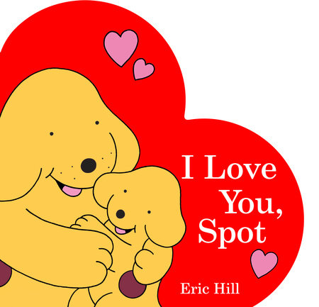 I Love You, Spot by Eric Hill