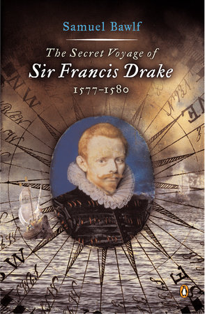 The Secret Voyage of Sir Francis Drake by Samuel Bawlf