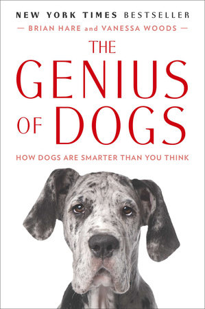 The Genius of Dogs by Brian Hare and Vanessa Woods
