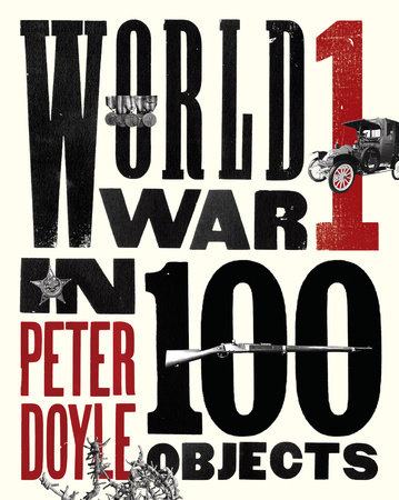 World War I in 100 Objects by Peter Doyle