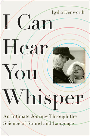 I Can Hear You Whisper by Lydia Denworth