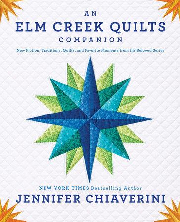 An Elm Creek Quilts Companion by Jennifer Chiaverini