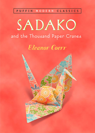 Sadako and the Thousand Paper Cranes (Puffin Modern Classics) by Eleanor Coerr; Illustrated by Ronald Himler
