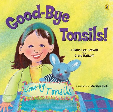 Good-bye Tonsils! by Craig Hatkoff and Juliana Hatkoff