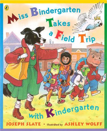 Miss Bindergarten Takes a Field Trip with Kindergarten by Joseph Slate
