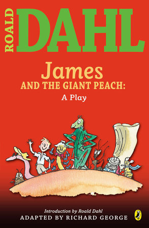 James and the Giant Peach: a Play by Roald Dahl
