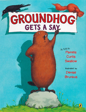 Groundhog Gets a Say by Pamela C. Swallow