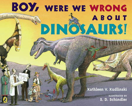 Boy, Were We Wrong About Dinosaurs! by Kathleen V. Kudlinski