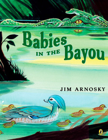 Babies in the Bayou by Jim Arnosky