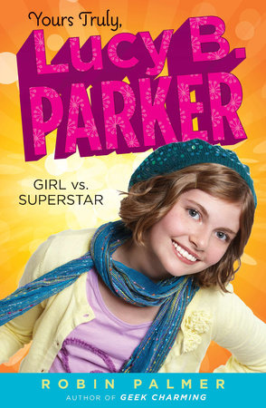 Yours Truly, Lucy B. Parker: Girl vs. Superstar by Robin Palmer