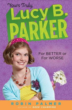 Yours Truly, Lucy B. Parker:  for Better or for Worse by Robin Palmer