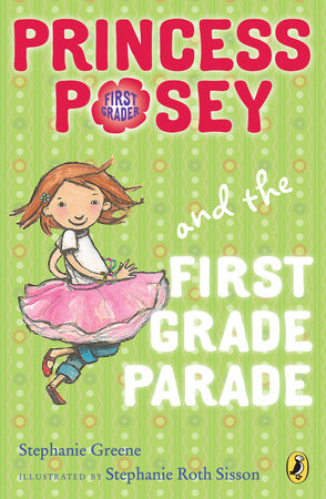 Princess Posey and the First Grade Parade by Stephanie Greene; Illustrated by Stephanie Roth Sisson