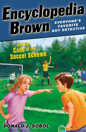 Encyclopedia Brown and the Case of the Soccer Scheme by Donald Sobol; Illustrated by James Bernadin