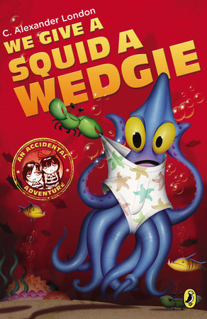 We Give a Squid a Wedgie by C. London; Illustrated by Jonny Duddle