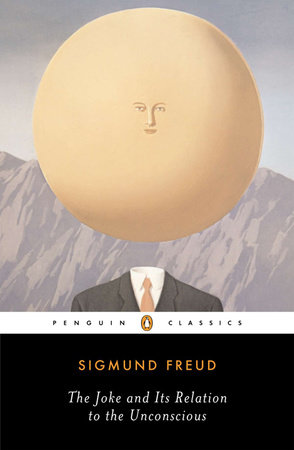 The Joke and Its Relation to the Unconscious by Sigmund Freud:  9780142437445 | PenguinRandomHouse.com: Books