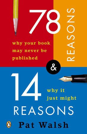 78 Reasons Why Your Book May Never Be Published and 14 Reasons Why It Just Might by Pat Walsh