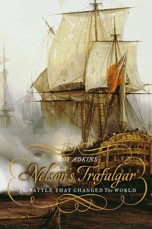 Nelson's Trafalgar by Roy Adkins