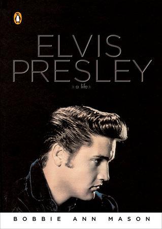 Elvis Presley by Bobbie Ann Mason