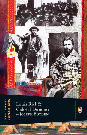 Extraordinary Canadians: Louis Riel and Gabriel Dumont by Joseph Boyden