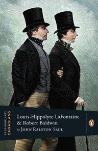 Extraordinary Canadians: Louis Hippolyte Lafontaine and Robert Baldwin