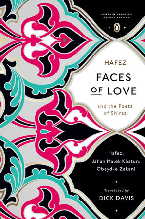Faces of Love by Hafez, Jahan Malek Khatun and Obayd-e Zakani