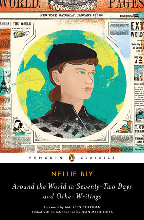 Around the World in Seventy-Two Days and Other Writings by Nellie Bly