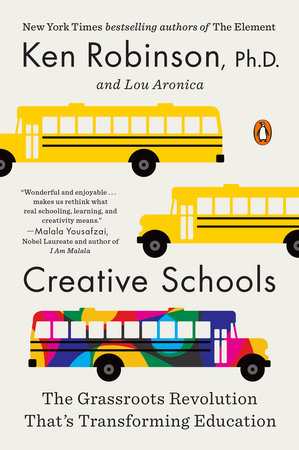 Creative Schools by Sir Ken Robinson, PhD and Lou Aronica